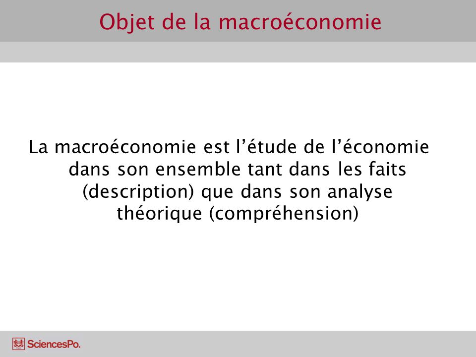 Objet de la macroéconomie La macroéconomie est létude de léconomie dans son ensemble tant dans les faits (description) que dans son analyse théorique