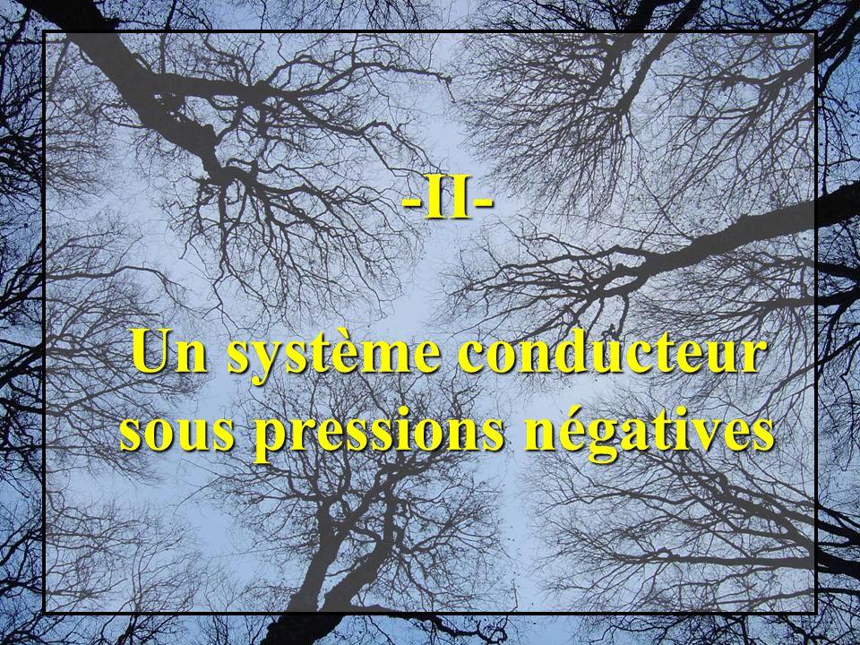 -II- Un système conducteur sous pressions négatives