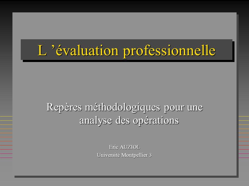L évaluation professionnelle Repères méthodologiques pour une analyse des opérations Eric AUZIOL Université Montpellier 3