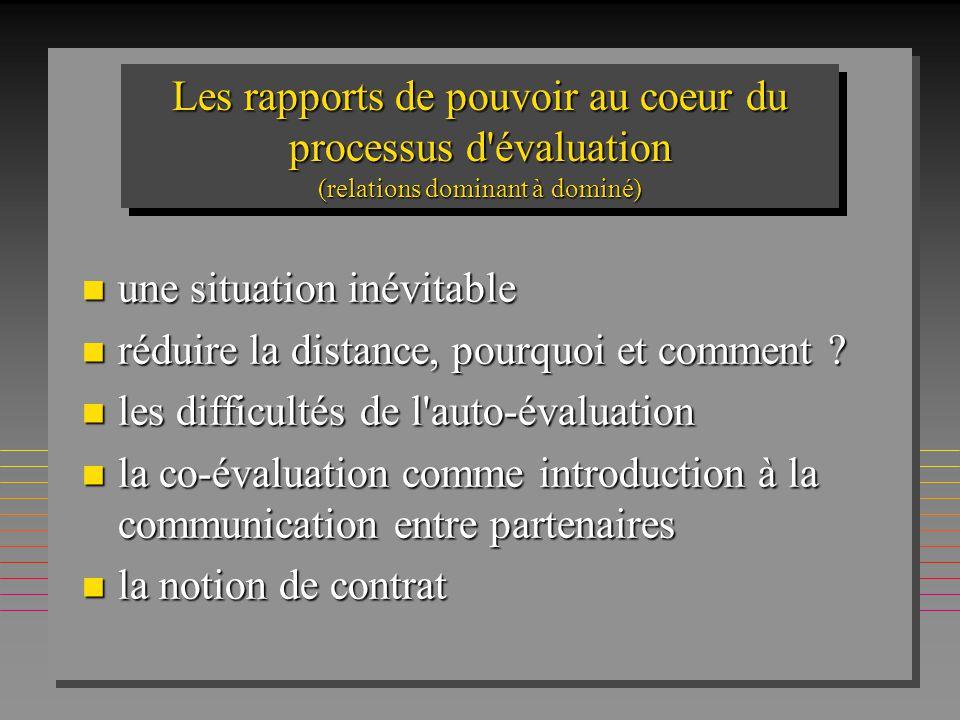 Les rapports de pouvoir au coeur du processus d'évaluation (relations dominant à dominé) n une situation inévitable n réduire la distance, pourquoi et