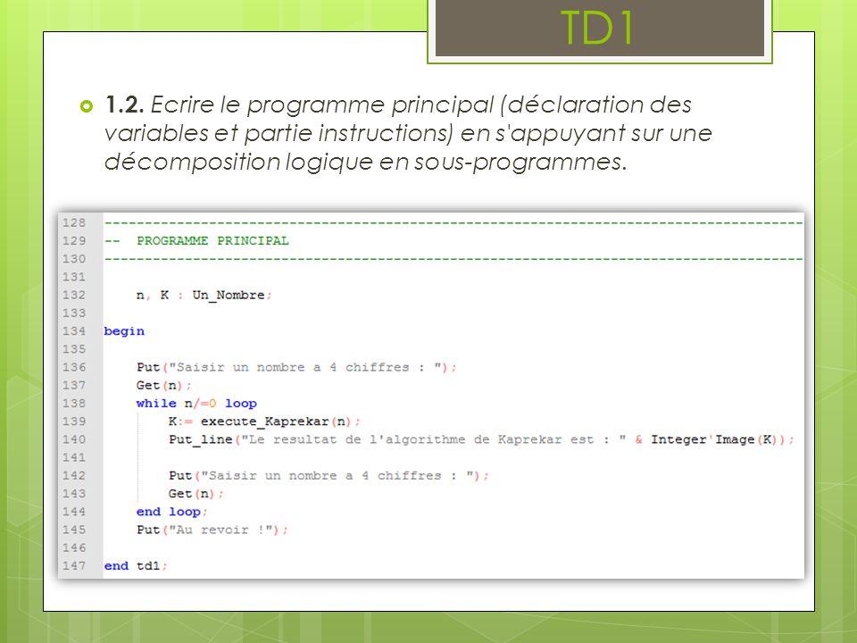 1.2. Ecrire le programme principal (déclaration des variables et partie instructions) en s'appuyant sur une décomposition logique en sous-programmes.