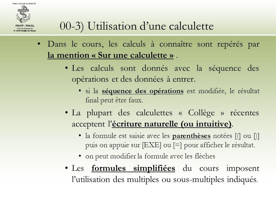 00-3) Utilisation dune calculette Exemple de calcul : Calculer P sachant que : U = 20 mV R = 5 k la formule à utiliser est : P = U² / R Moralité de cette introduction : ayez toujours votre calculette près de vous.