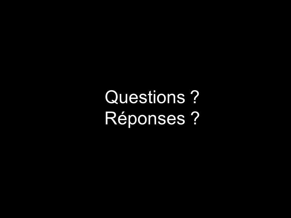 Questions ? Réponses ?