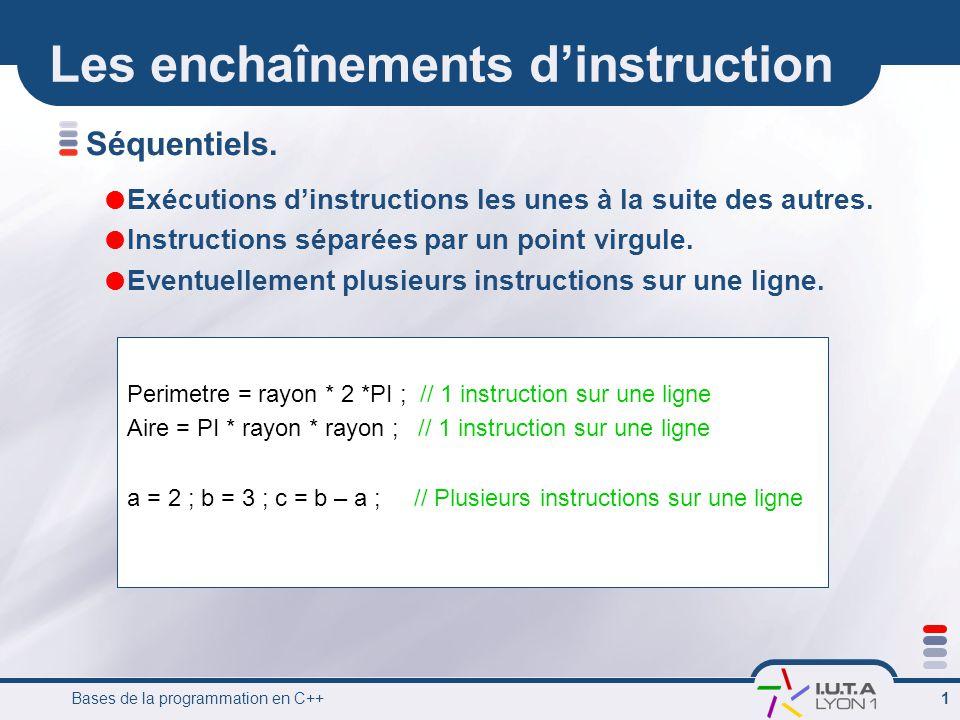 Bases de la programmation en C++ 12 Exemple avec for #include int main () { int max; //entrée int i;// variable-local int somme; // sortie // pre-condition: max >0 // post-relation: somme = 1 + … + max // i = 1; // initialisation somme = 0; // initialisation cin >> max; //saisie for (i = 1 ; i<= max ; i++) { somme = somme + i; // i = i + 1;// on écrit en général i++ } cout << somme; //affichage return 0; } Calcul de la somme des entiers de 1 à max Initialisation Progression Traduction de la boucle Pour i allant de 1 à max, faire: