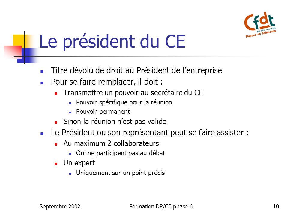 Septembre 2002Formation DP/CE phase 610 Le président du CE Titre dévolu de droit au Président de lentreprise Pour se faire remplacer, il doit : Transm