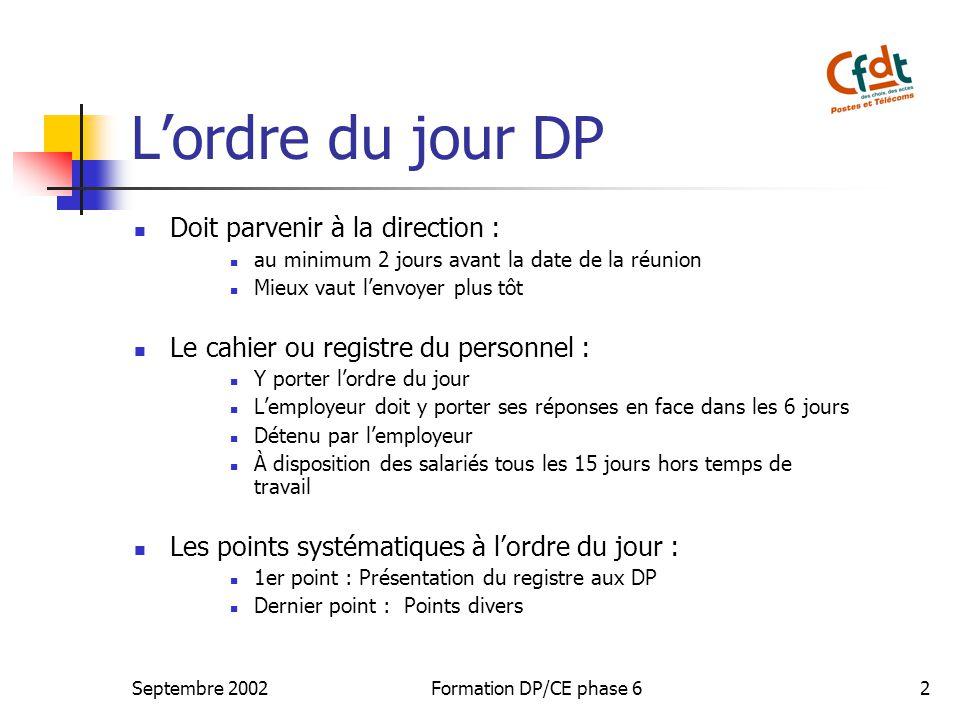 Septembre 2002Formation DP/CE phase 62 Lordre du jour DP Doit parvenir à la direction : au minimum 2 jours avant la date de la réunion Mieux vaut lenv