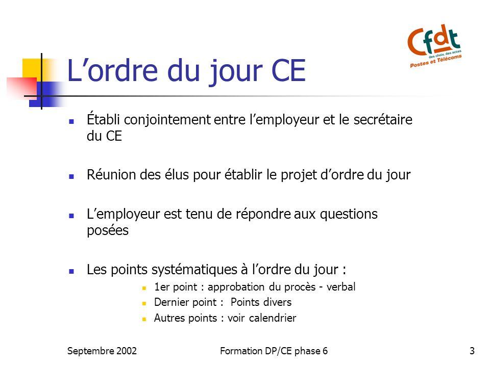 Septembre 2002Formation DP/CE phase 63 Lordre du jour CE Établi conjointement entre lemployeur et le secrétaire du CE Réunion des élus pour établir le