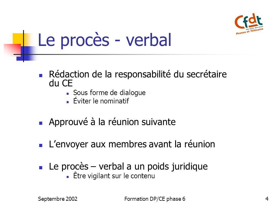 Septembre 2002Formation DP/CE phase 64 Le procès - verbal Rédaction de la responsabilité du secrétaire du CE Sous forme de dialogue Éviter le nominati