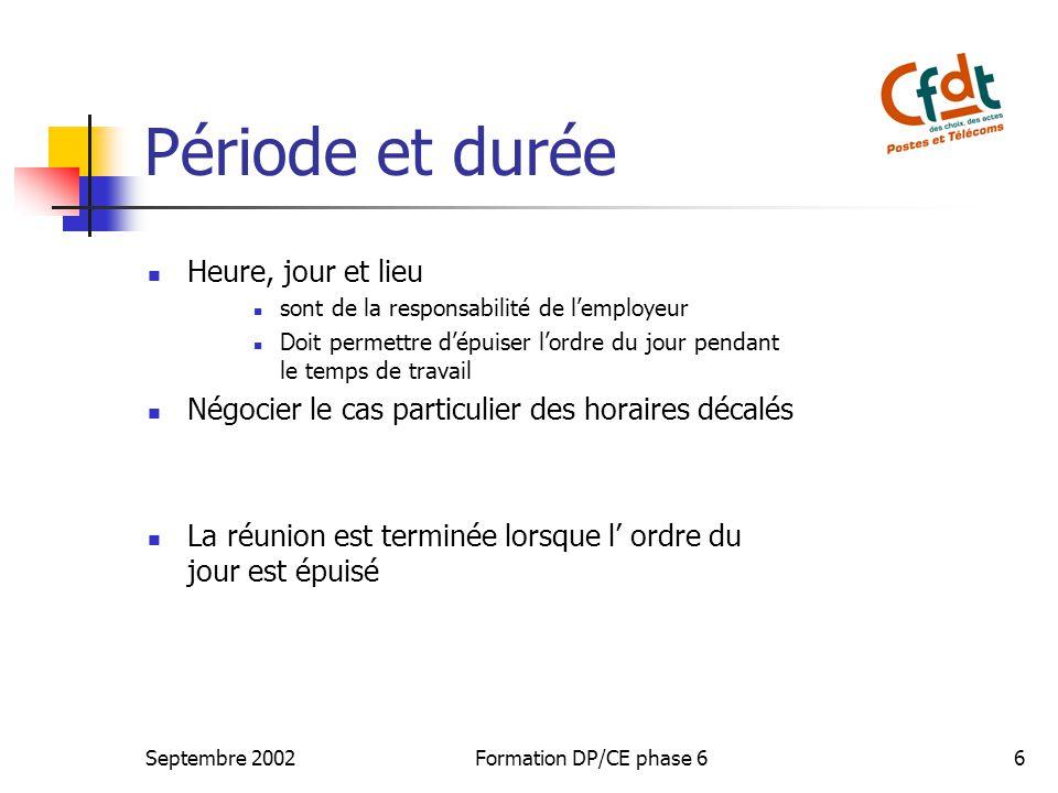 Septembre 2002Formation DP/CE phase 66 Période et durée Heure, jour et lieu sont de la responsabilité de lemployeur Doit permettre dépuiser lordre du