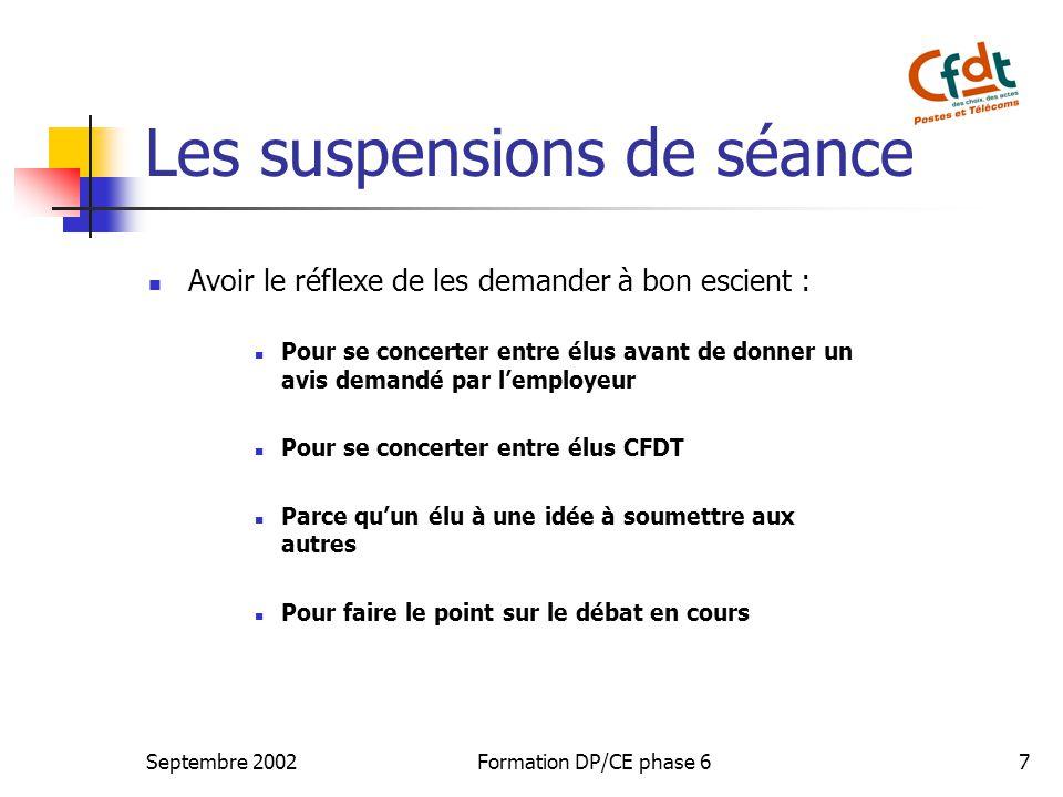 Septembre 2002Formation DP/CE phase 67 Les suspensions de séance Avoir le réflexe de les demander à bon escient : Pour se concerter entre élus avant d