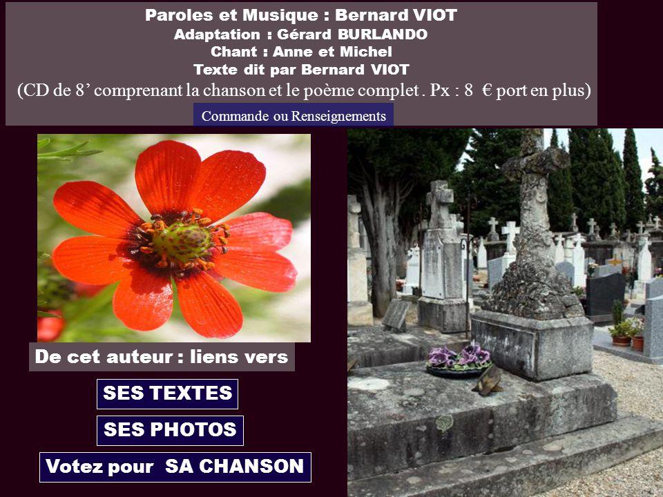 Paroles et Musique : Bernard VIOT Adaptation : Gérard BURLANDO Chant : Anne et Michel Texte dit par Bernard VIOT (CD de 8 comprenant la chanson et le poème complet.