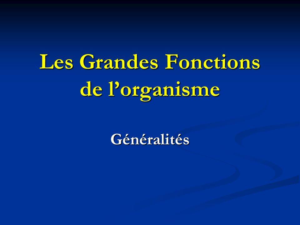 Les Grandes Fonctions de lorganisme Généralités