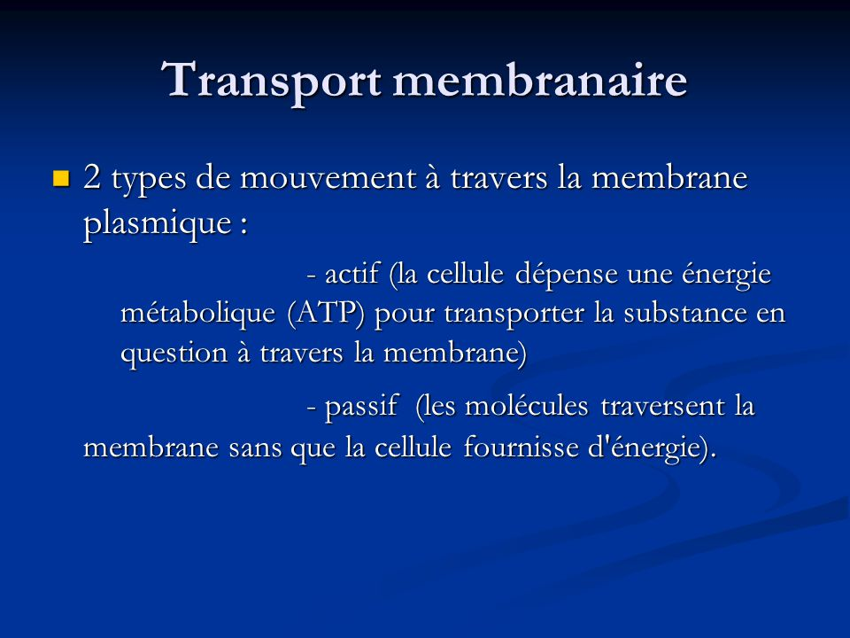 Transport membranaire 2 types de mouvement à travers la membrane plasmique : 2 types de mouvement à travers la membrane plasmique : - actif (la cellul