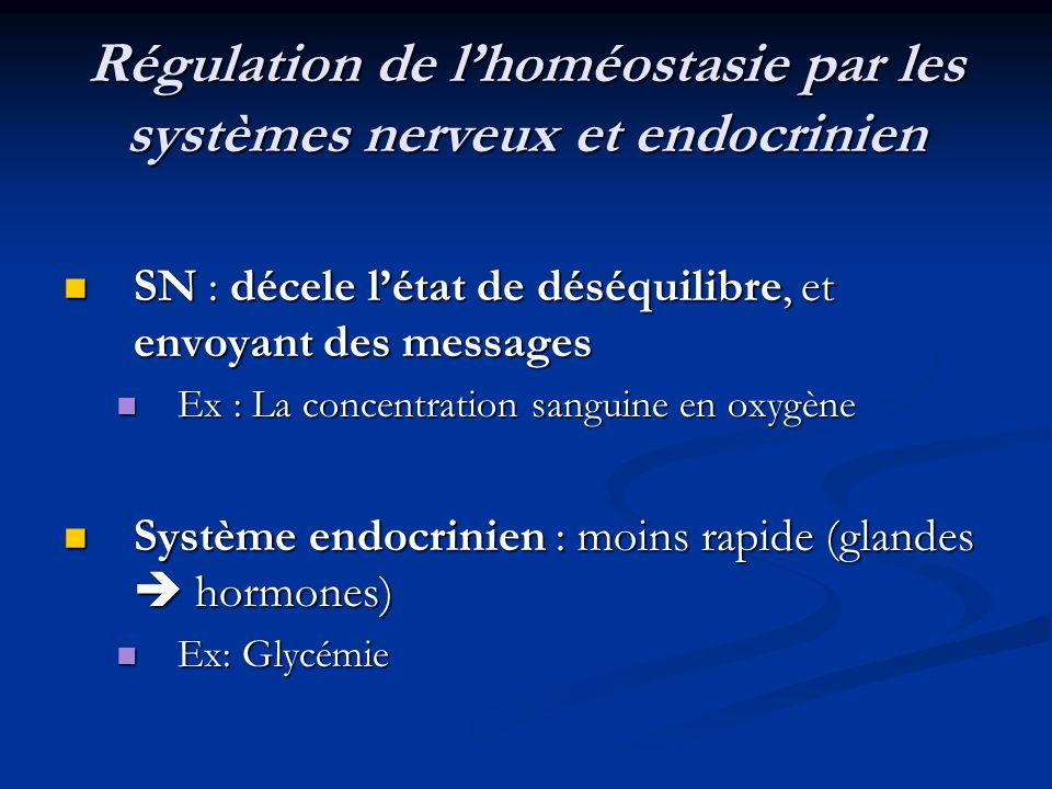 Régulation de lhoméostasie par les systèmes nerveux et endocrinien SN : décele létat de déséquilibre, et envoyant des messages SN : décele létat de dé