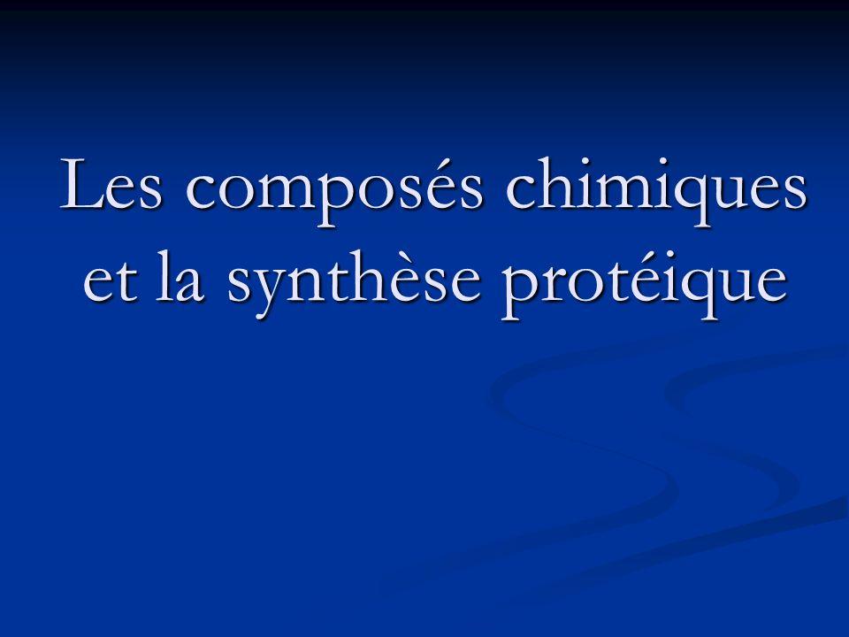 Les composés chimiques et la synthèse protéique