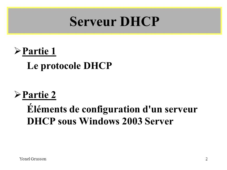 Yonel Grusson13 Fonctionnement du DHCP Au démarrage: Si le bail est renouvelé le client continue avec un nouveau bail et éventuellement de nouveaux paramètres (message DhcpAck).