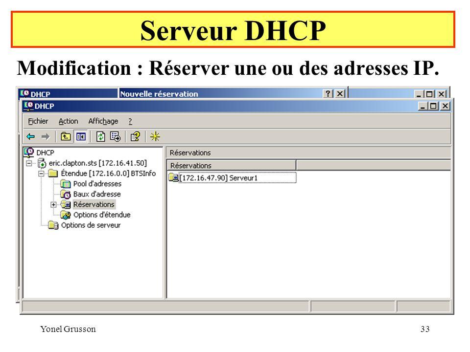 Yonel Grusson33 Serveur DHCP Modification : Réserver une ou des adresses IP.
