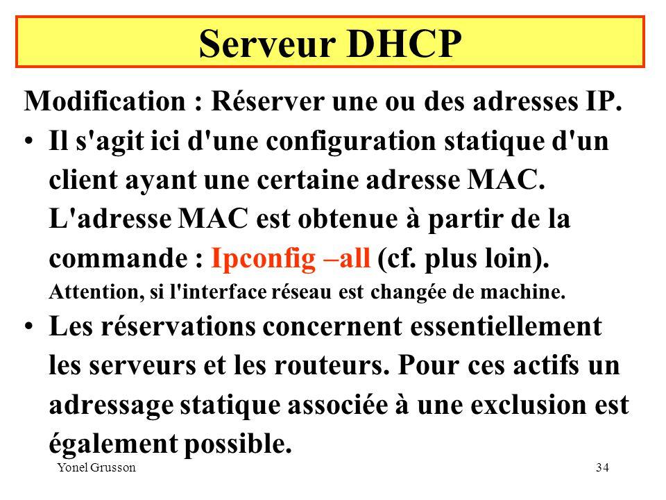 Yonel Grusson34 Serveur DHCP Modification : Réserver une ou des adresses IP.