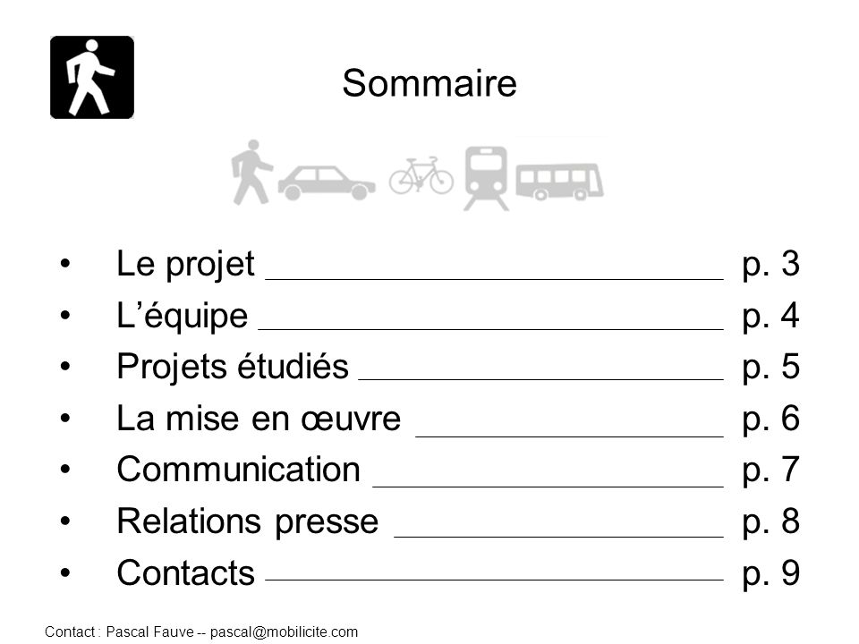 Contact : Pascal Fauve -- pascal@mobilicite.com 2 Sommaire Le projet Léquipe Projets étudiés La mise en œuvre Communication Relations presse Contacts