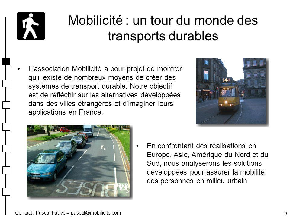 Contact : Pascal Fauve -- pascal@mobilicite.com 3 Mobilicité : un tour du monde des transports durables En confrontant des réalisations en Europe, Asi