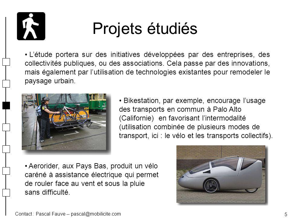 Contact : Pascal Fauve -- pascal@mobilicite.com 5 Projets étudiés Létude portera sur des initiatives développées par des entreprises, des collectivité