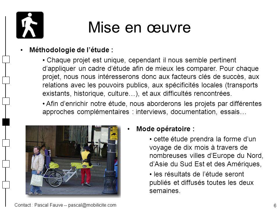 Contact : Pascal Fauve -- pascal@mobilicite.com 6 Mise en œuvre Mode opératoire : cette étude prendra la forme dun voyage de dix mois à travers de nom