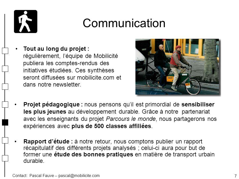 Contact : Pascal Fauve -- pascal@mobilicite.com 8 Relations presse Partager notre expérience Mobilicité apporte un éclairage original sur la mobilité durable ; nos rencontres montreront en effet quil existe de nombreuses solutions alternatives aux transports urbains actuels.