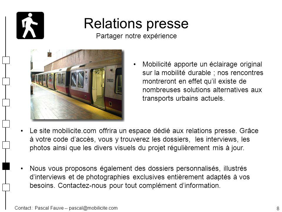 Contact : Pascal Fauve -- pascal@mobilicite.com 8 Relations presse Partager notre expérience Mobilicité apporte un éclairage original sur la mobilité
