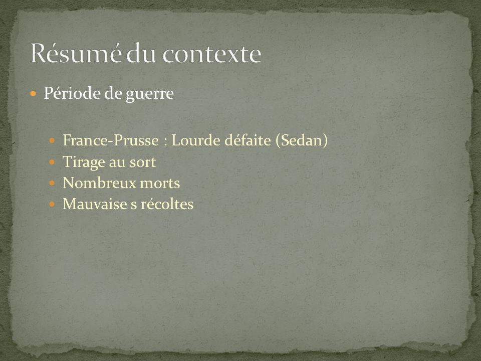Période de guerre France-Prusse : Lourde défaite (Sedan) Tirage au sort Nombreux morts Mauvaise s récoltes