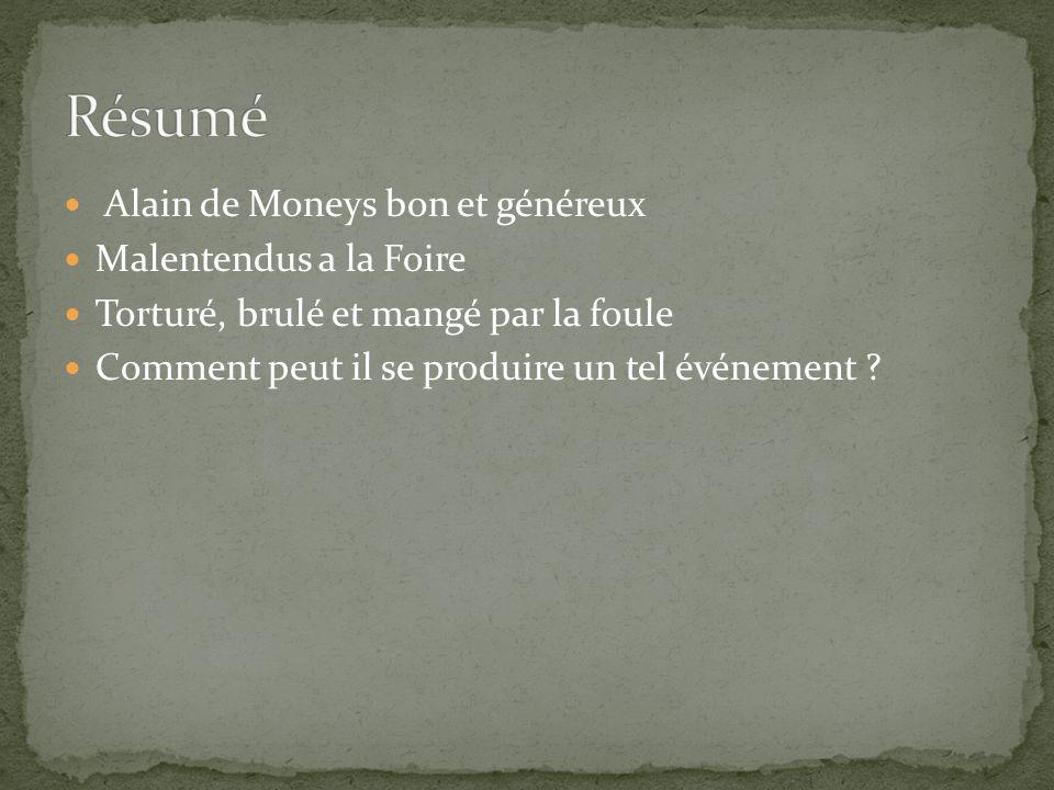 Alain de Moneys bon et généreux Malentendus a la Foire Torturé, brulé et mangé par la foule Comment peut il se produire un tel événement