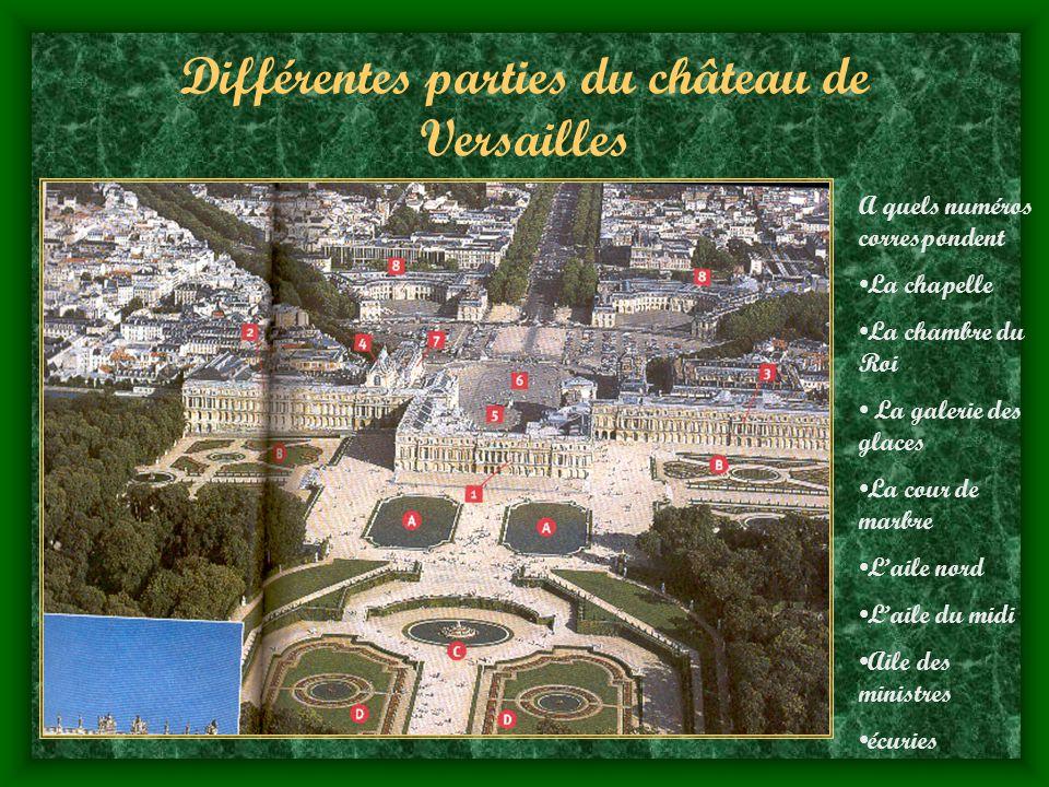 Différentes parties du château de Versailles A quels numéros correspondent La chapelle La chambre du Roi La galerie des glaces La cour de marbre Laile nord Laile du midi Aile des ministres écuries