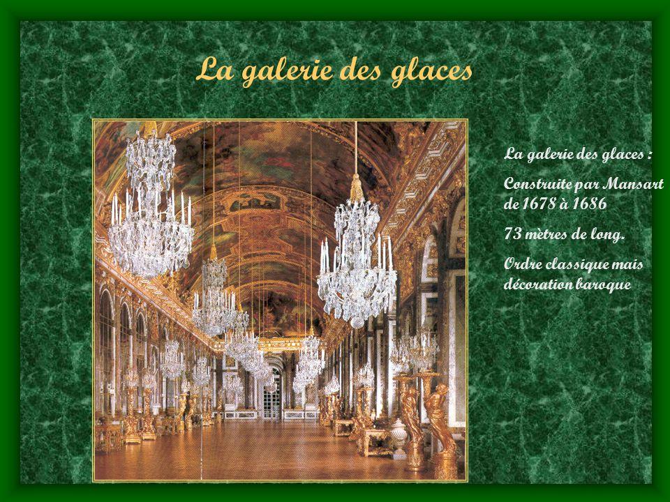 La galerie des glaces La galerie des glaces : Construite par Mansart de 1678 à 1686 73 mètres de long. Ordre classique mais décoration baroque
