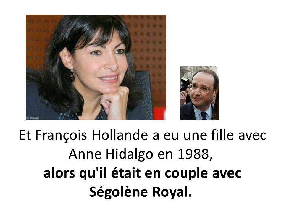 Et François Hollande a eu une fille avec Anne Hidalgo en 1988, alors qu'il était en couple avec Ségolène Royal.