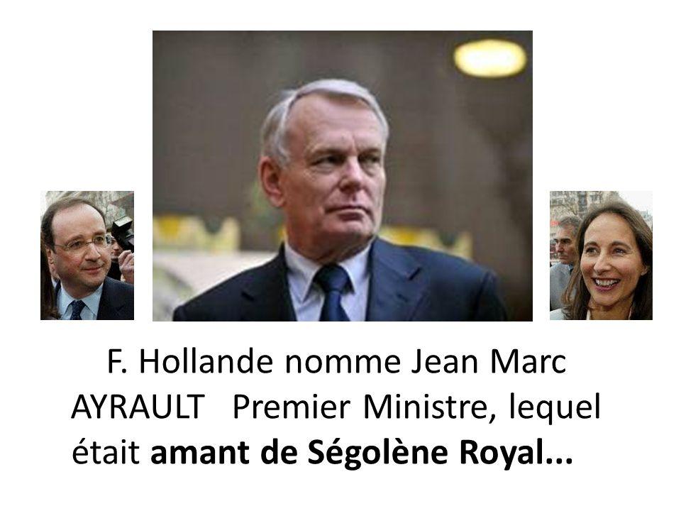 F. Hollande nomme Jean Marc AYRAULT Premier Ministre, lequel était amant de Ségolène Royal...