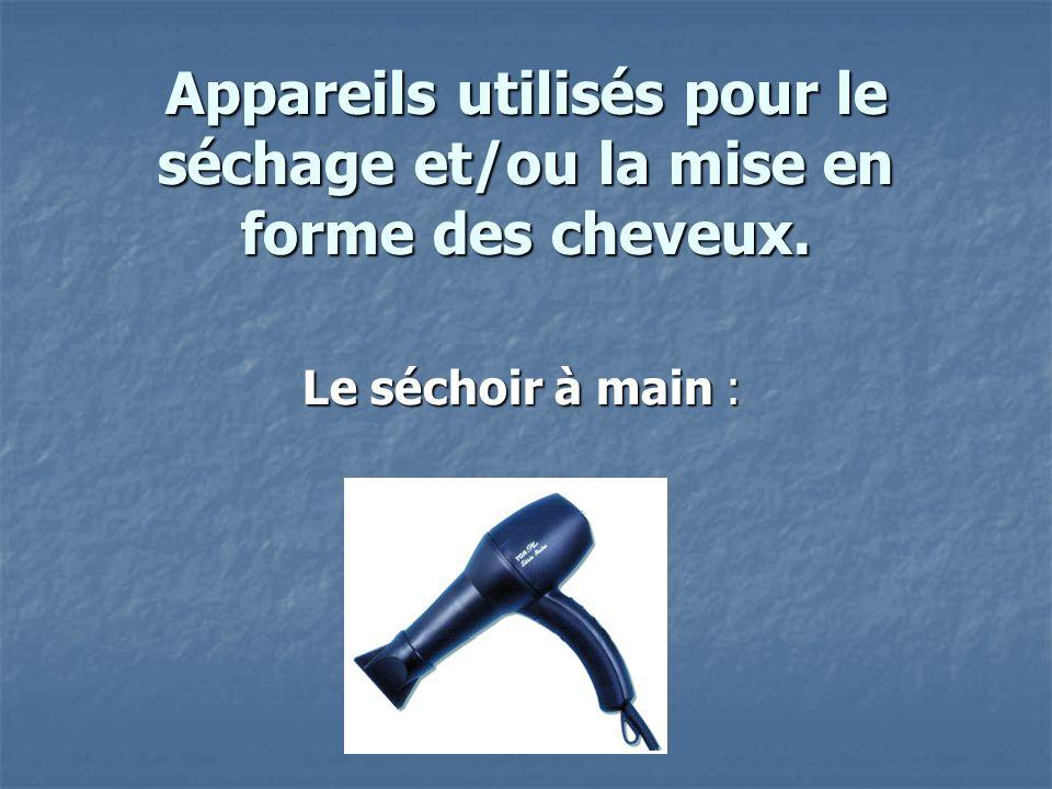 Appareils utilisés pour le séchage et/ou la mise en forme des cheveux. Le séchoir à main :