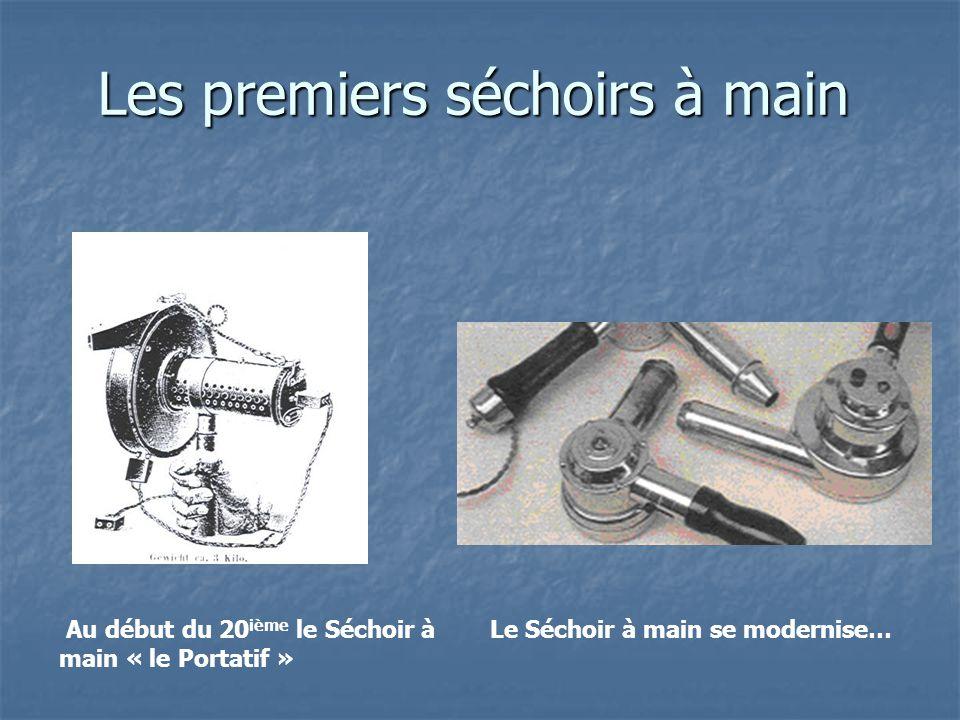Les premiers séchoirs à main Au début du 20 ième le Séchoir à main « le Portatif » Le Séchoir à main se modernise…
