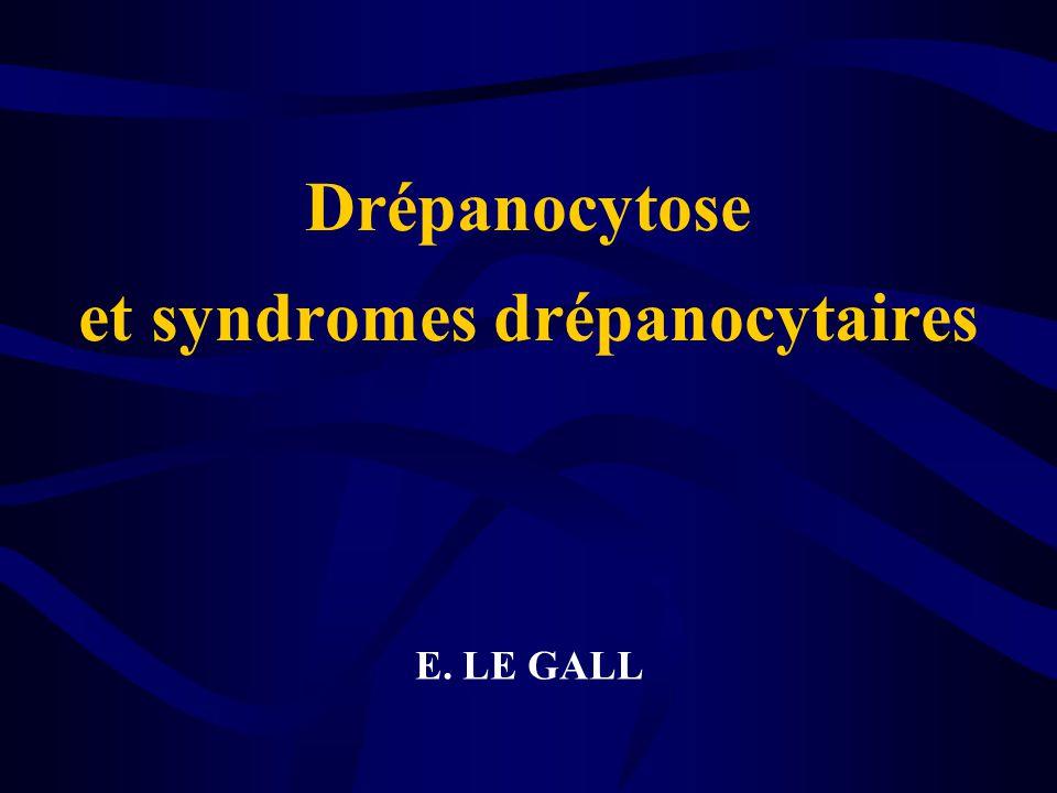 Drépanocytose et syndromes drépanocytaires E. LE GALL