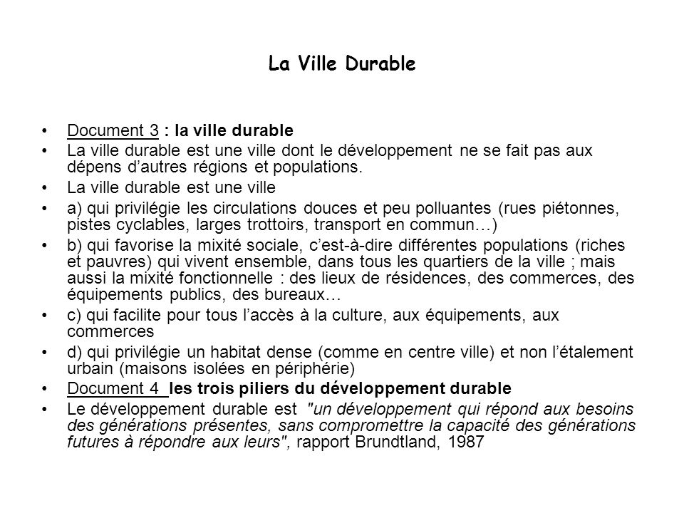La Ville Durable Document 3 : la ville durable La ville durable est une ville dont le développement ne se fait pas aux dépens dautres régions et popul