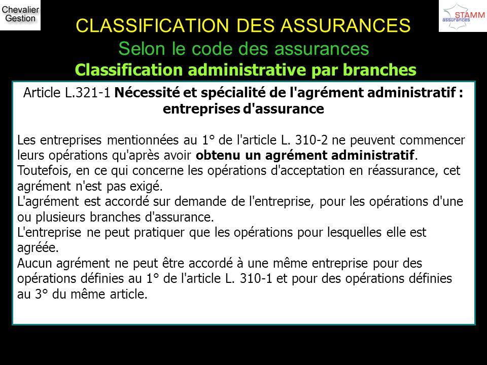 CLASSIFICATION DES ASSURANCES Selon le code des assurances Classification administrative par branches Article L.321-1 Nécessité et spécialité de l'agr