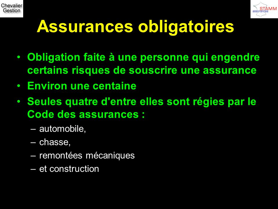 Assurances obligatoires Obligation faite à une personne qui engendre certains risques de souscrire une assurance Environ une centaine Seules quatre d'