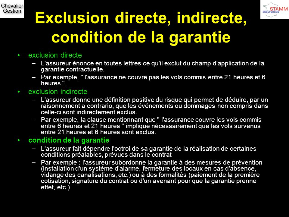Exclusion directe, indirecte, condition de la garantie exclusion directe –L'assureur énonce en toutes lettres ce qu'il exclut du champ d'application d
