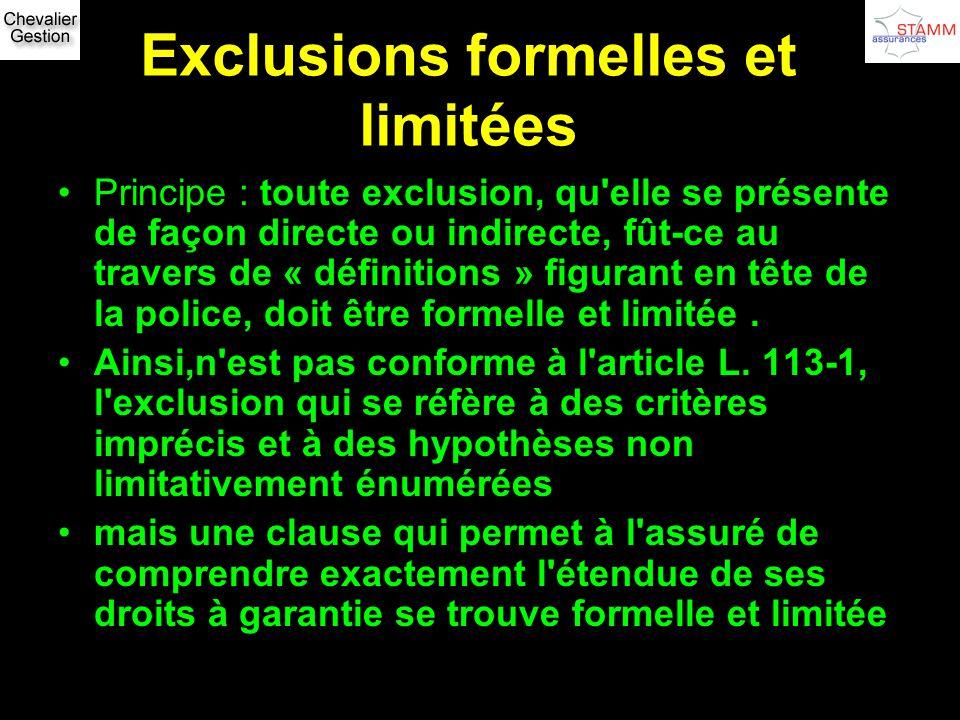 Exclusions formelles et limitées Principe : toute exclusion, qu'elle se présente de façon directe ou indirecte, fût-ce au travers de « définitions » f