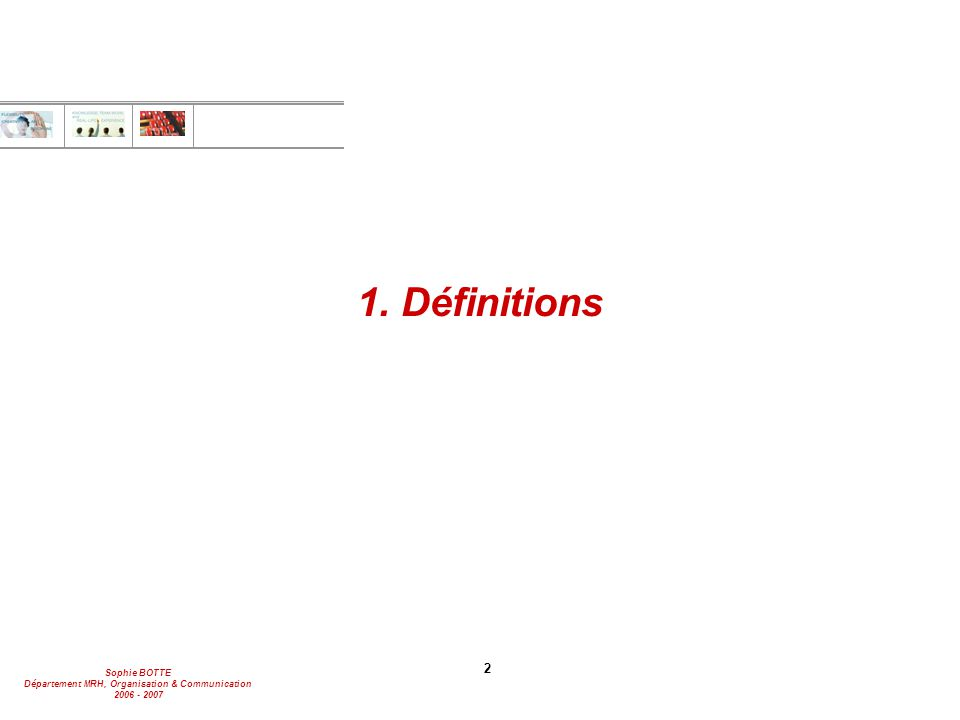 Sophie BOTTE Département MRH, Organisation & Communication 2006 - 2007 3 1.1 Définition Rémunération globale Définition de la rémunération globale « Activité consistant à évaluer la contribution des employés à lorganisation afin de déterminer leur rétribution monétaire et non monétaire, directe et indirecte, en accord avec la législation existante et la capacité financière de lorganisation.