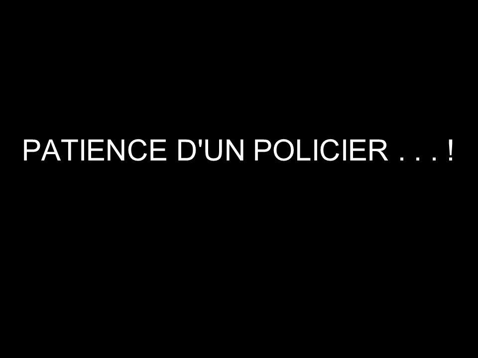 PATIENCE D'UN POLICIER... !