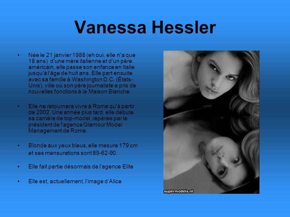 Vanessa Hessler Née le 21 janvier 1988 (eh oui, elle n a que 18 ans) d une mère italienne et d un père américain, elle passe son enfance en Italie jusqu à l âge de huit ans.