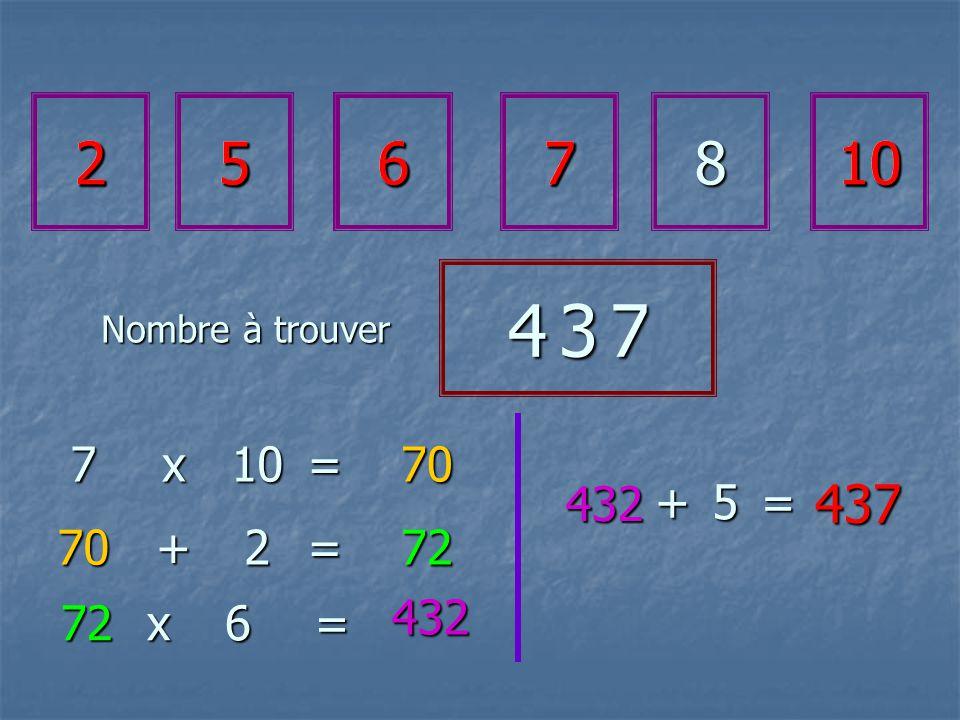 2567810 4 3 74 3 74 3 74 3 7 7x10=70 70+2=72 726x= 432 432 +5= 437 256710
