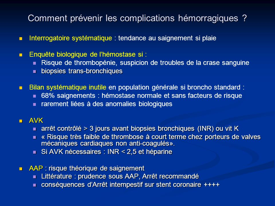 Comment prévenir les complications hémorragiques ? Interrogatoire systématique : tendance au saignement si plaie Enquête biologique de lhémostase si :