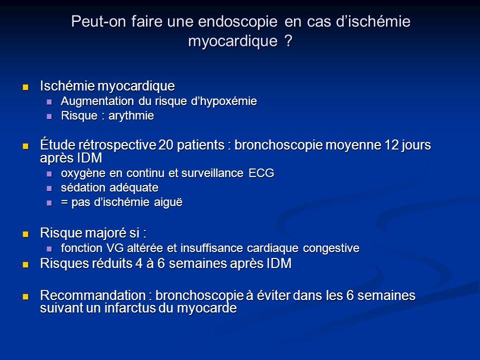 Peut-on faire une endoscopie en cas dischémie myocardique ? Ischémie myocardique Ischémie myocardique Augmentation du risque dhypoxémie Augmentation d