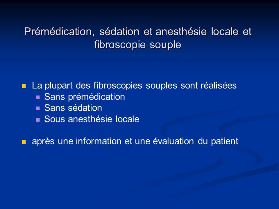 Prémédication, sédation et anesthésie locale et fibroscopie souple La plupart des fibroscopies souples sont réalisées Sans prémédication Sans sédation
