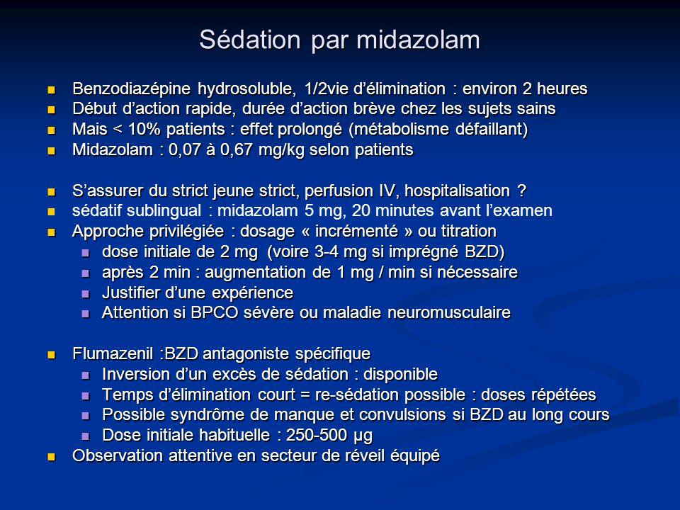 Sédation par midazolam Benzodiazépine hydrosoluble, 1/2vie délimination : environ 2 heures Benzodiazépine hydrosoluble, 1/2vie délimination : environ